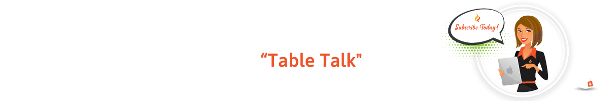 Table Talk Subscribe to our Newsletter